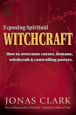 Exposing Spiritual Witchcraft: Breaking Controlling Powers als Taschenbuch