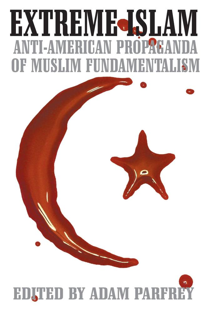 Extreme Islam: Anti American Propaganda of Muslim Fundamentalism als Taschenbuch