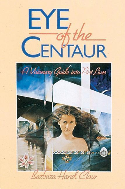 Eye of the Centaur: A Visionary Guide Into Past Lives als Taschenbuch
