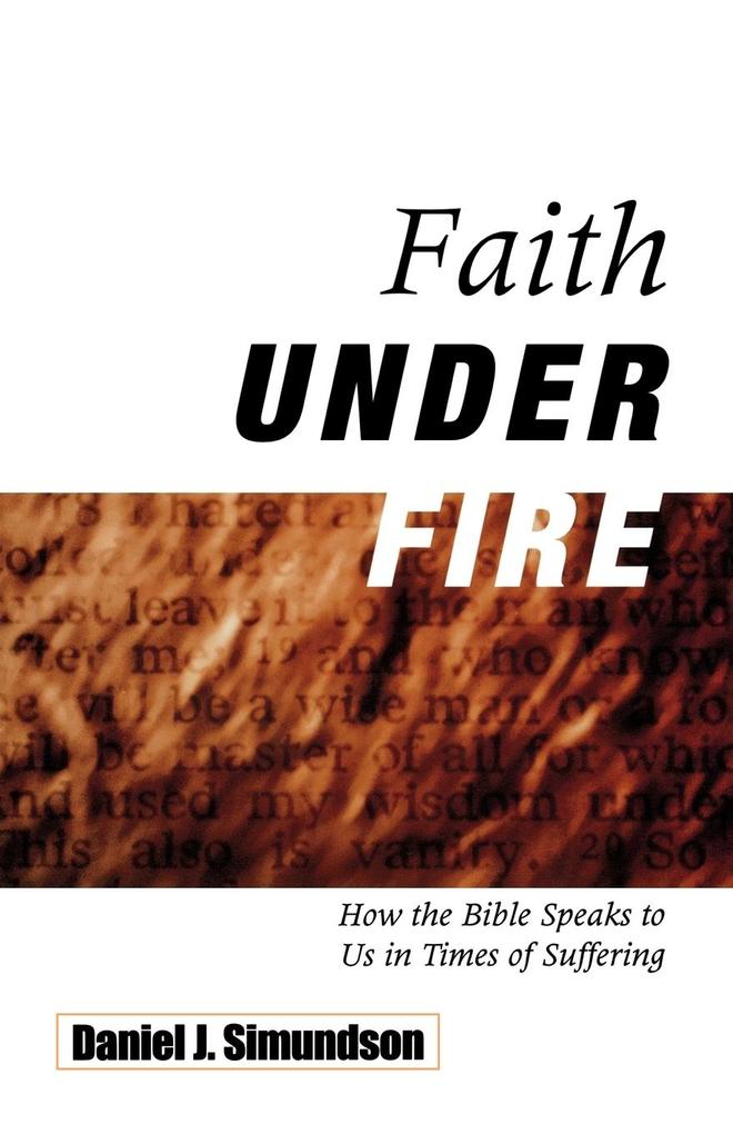 Faith Under Fire: How the Bible Speaks to Us in Times of Suffering als Taschenbuch