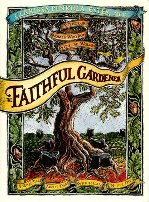 The Faithful Gardener: A Wise Tale about That Which Can Never Die als Buch