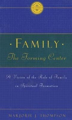 Family the Forming Center: A Vision of the Role of Family in Spiritual Formation als Taschenbuch