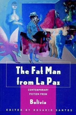 The Fat Man from La Paz: Contemporary Fiction from Bolivia als Buch
