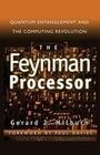 The Feynman Processor: Quantum Entanglement and the Computing Revolution