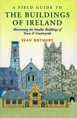 A Field Guide to the Buildings of Ireland: Illustrating the Smaller Buildings of Town & Count als Buch