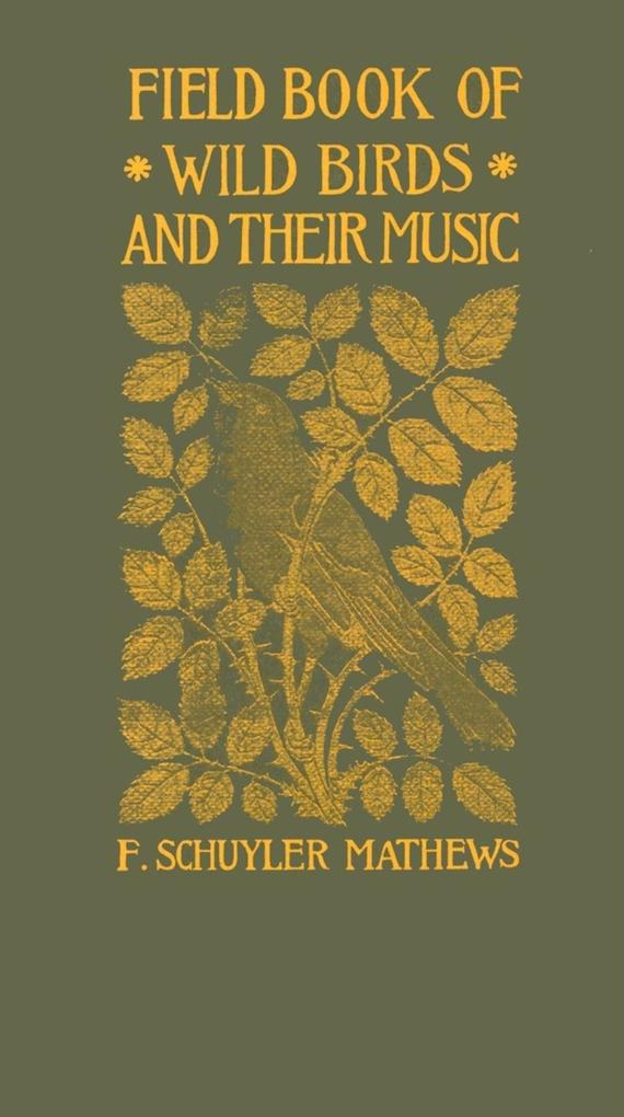 Field Book of Wild Birds and Their Music: A Description of the Character and Music of Birds, Intended to Assist in the Identification of Species Commo als Taschenbuch