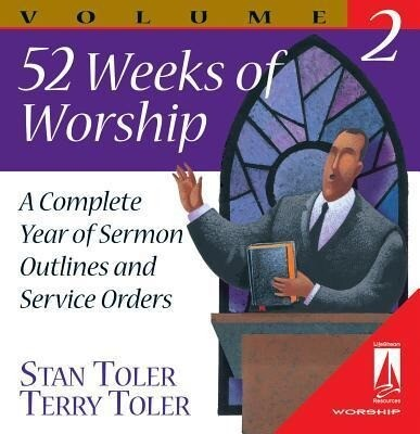 52 Weeks of Worship, Volume 2: A Complete Year of Sermon Outlines and Service Orders als Buch