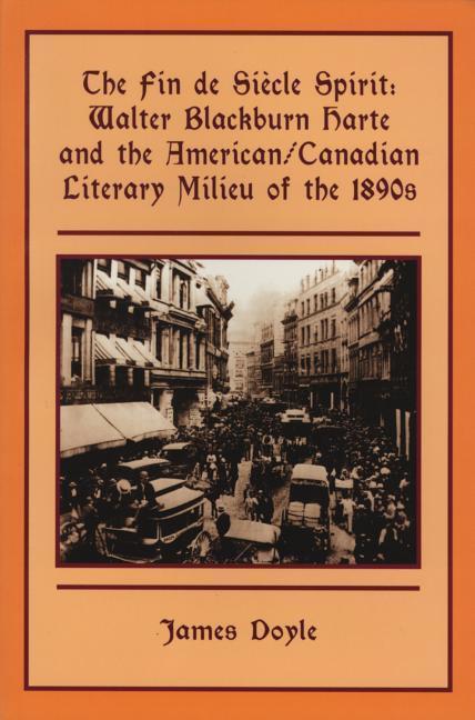 The Fin de Siecle Spirit: Walter Blackburn Harte and the American/Canadian Literary Milieu of the 1890s als Taschenbuch