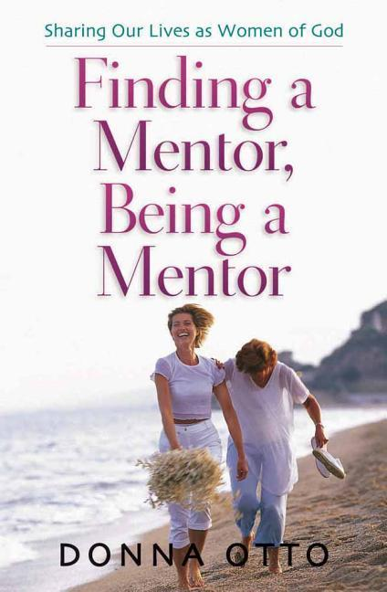 Finding a Mentor, Being a Mentor: Sharing Our Lives as Women of God als Taschenbuch