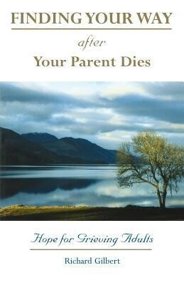 Finding Your Way After Your Parent Dies: Hope for Grieving Adults als Taschenbuch