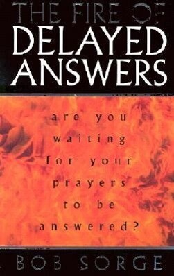 The Fire of Delayed Answers: Are You Waiting for Your Prayers to Be Answered? als Taschenbuch