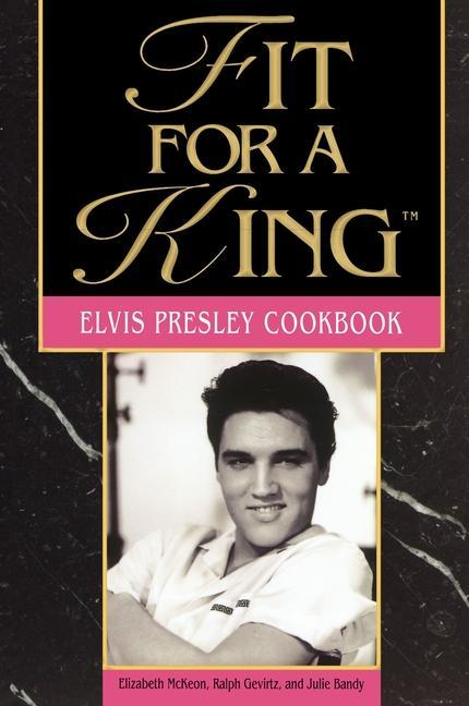 Fit for a King: The Elvis Presley Cookbook als Taschenbuch