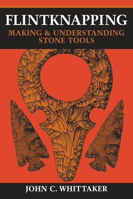 Flintknapping: Making and Understanding Stone Tools als Taschenbuch
