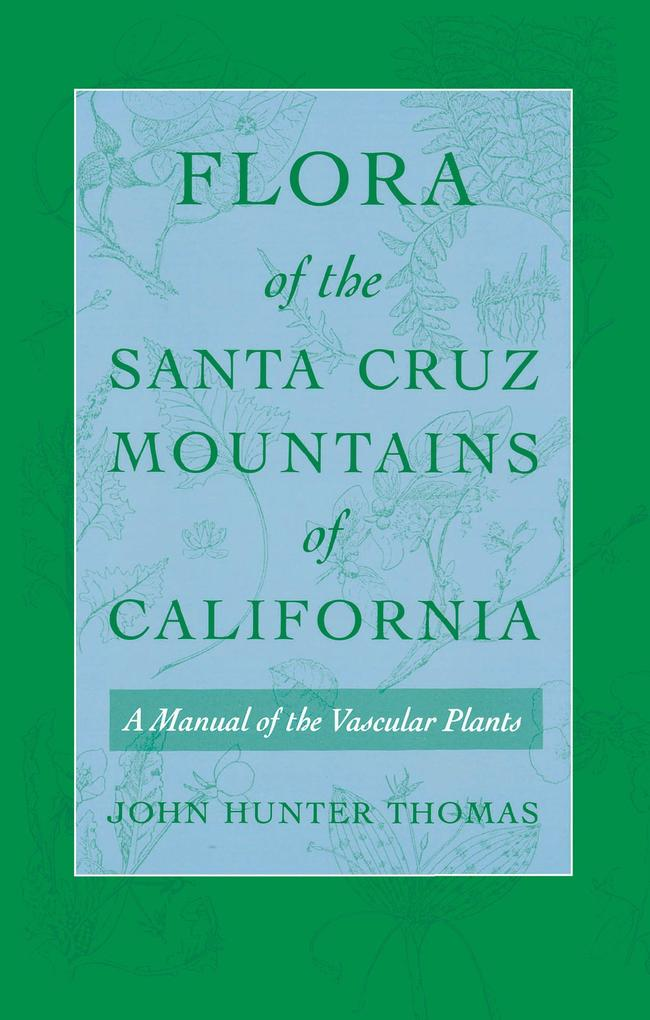 Flora of the Santa Cruz Mountains of California: A Manual of the Vascular Plants als Taschenbuch