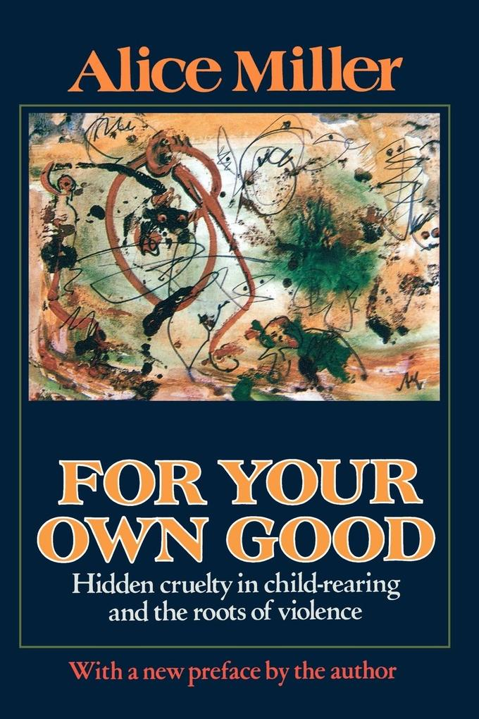For Your Own Good: Hidden Cruelty in Child-Rearing and the Roots of Violence als Taschenbuch