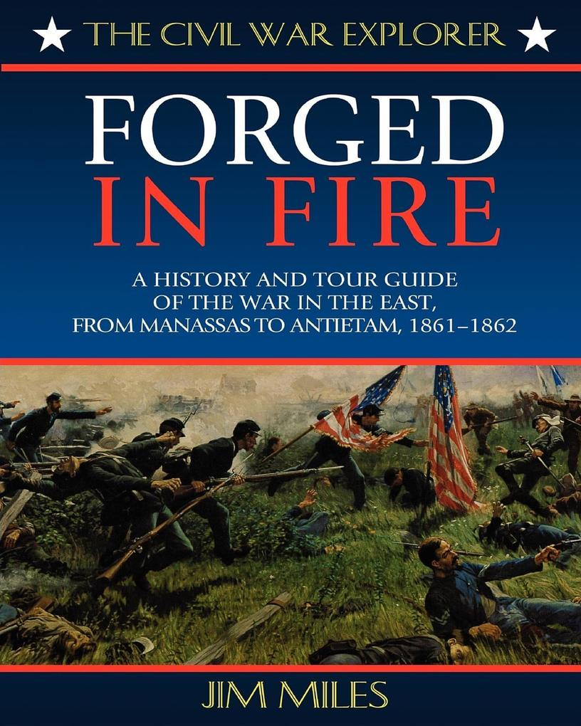 Forged Fire: A History and Tour Guide of the War in the East, from Manassas to Antietam, 1861-1862 als Taschenbuch