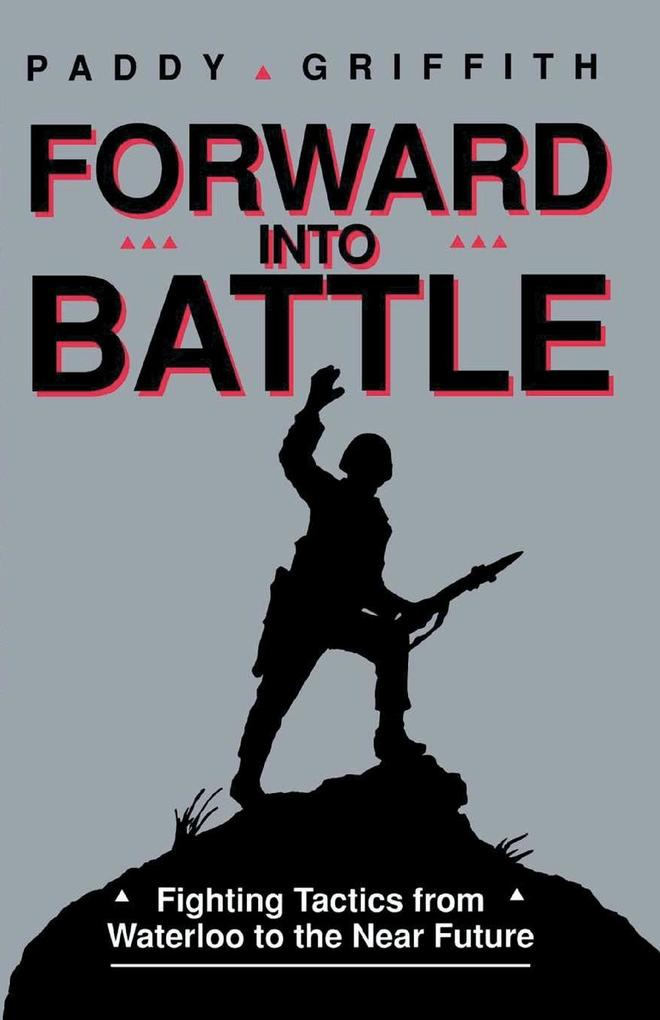 Forward Into Battle: Fighting Tactics from Waterloo to the Near Future als Taschenbuch