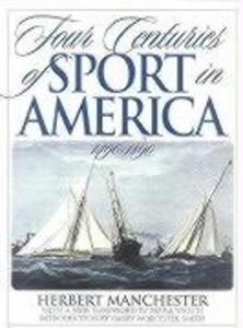 Four Centuries of Sport in America: 1490 - 1890 als Buch