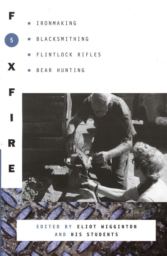 Foxfire 5: Ironmaking, Blacksmithing, Flintlock Rifles, Bear Hunting als Taschenbuch