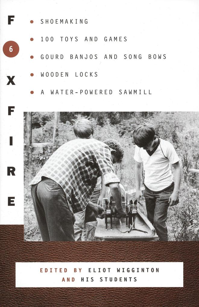 Foxfire 6: Shoemaking, 100 Toys and Games, Gourd Banjos and Song Bows, Wooden Locks, a Water-Powered Sawmill als Taschenbuch