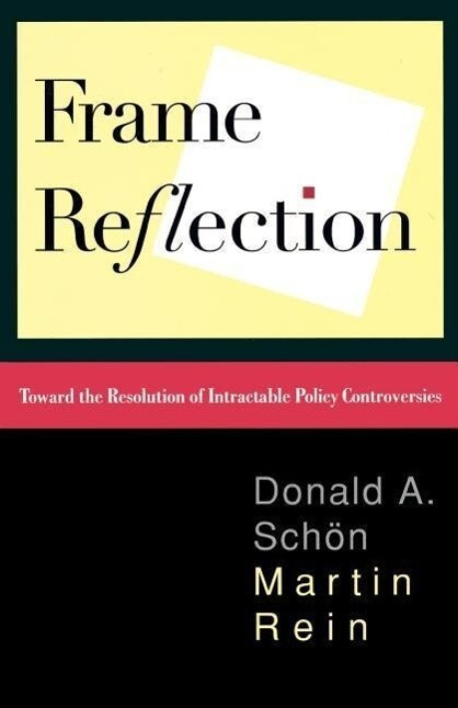 Frame Reflection: Toward the Resolution of Intractable Policy Controversies als Taschenbuch