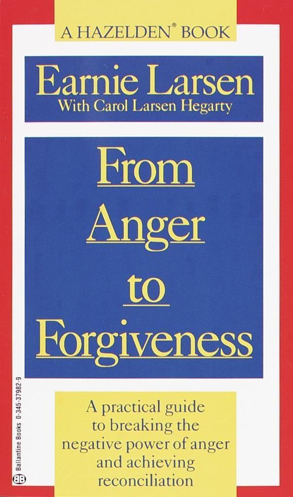 From Anger to Forgiveness: A Practical Guide to Breaking the Negative Power of Anger and Achieving Reconciliation als Taschenbuch