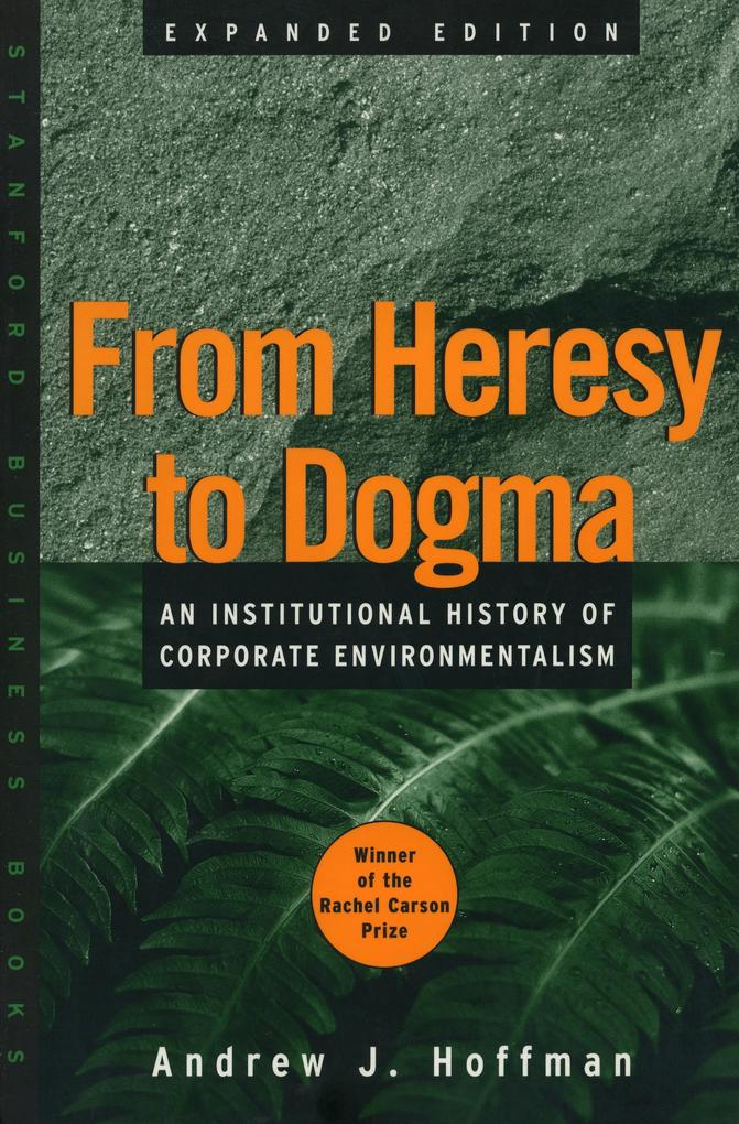 From Heresy to Dogma: An Institutional History of Corporate Environmentalism. Expanded Edition als Taschenbuch