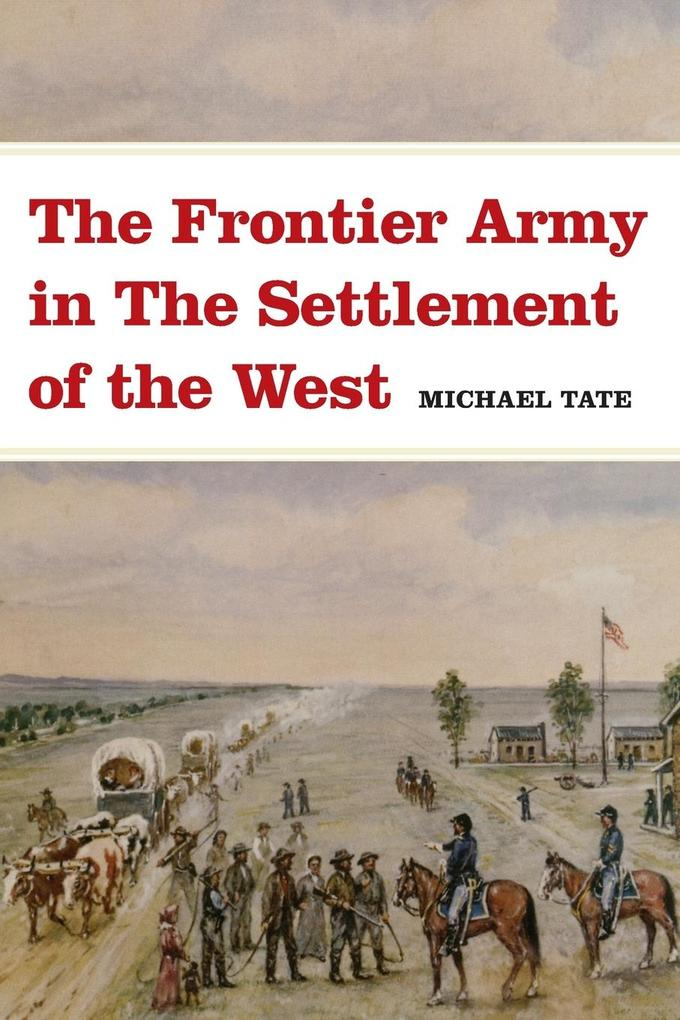 The Frontier Army in the Settlement of the West als Taschenbuch