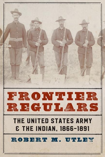 Frontier Regulars: The United States Army and the Indian, 1866-1891 als Taschenbuch