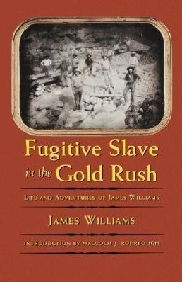 Fugitive Slave in the Gold Rush: Life and Adventures of James Williams als Taschenbuch