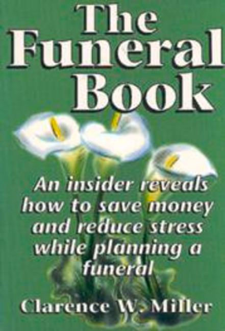 The Funeral Book: An Insider Reveals How to Save Money and Reduce Stress While Planning a Funeral als Taschenbuch