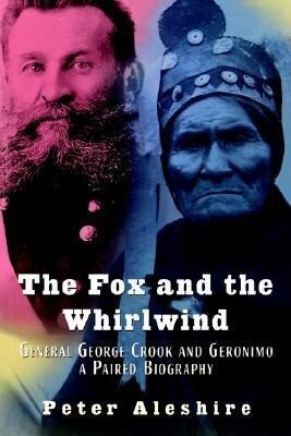 The Fox and the Whirlwind: General George Crook and Geronimo: A Paired Biography als Buch