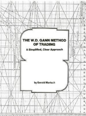 The W.D. Gann Method of Trading: A Simplified, Clear Approach als Buch