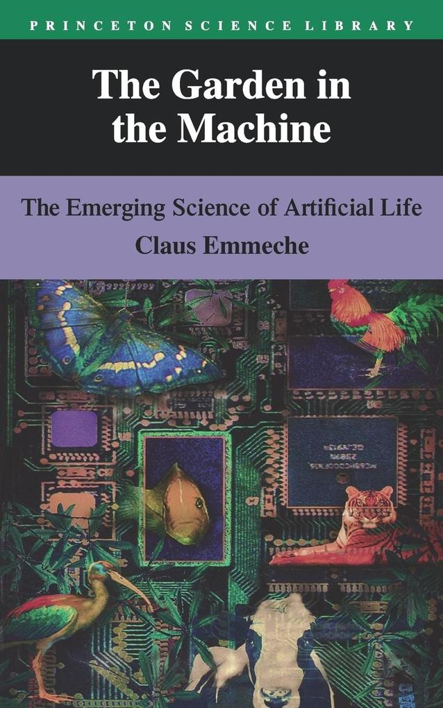 The Garden in the Machine: The Emerging Science of Artificial Life als Taschenbuch