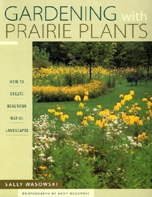 Gardening with Prairie Plants: How to Create Beautiful Native Landscapes als Taschenbuch