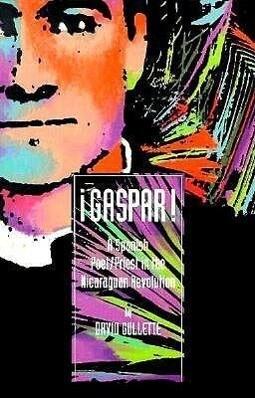Gaspar! a Spanish Poet/Priest in the Nicaraguan Revolution als Taschenbuch