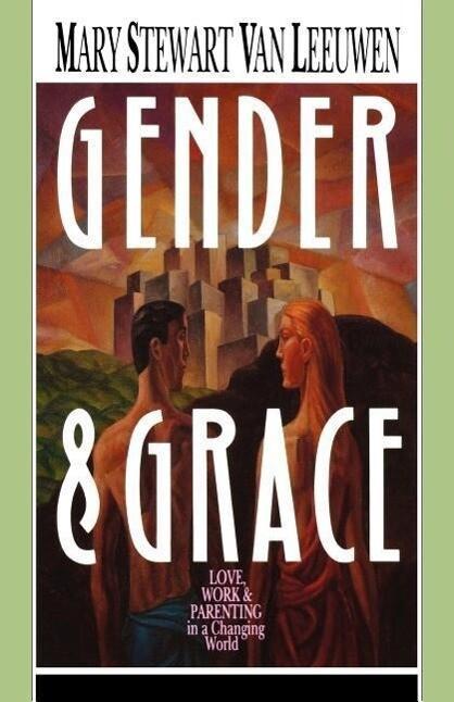 Gender & Grace: Love, Work & Parenting in a Changing World als Taschenbuch