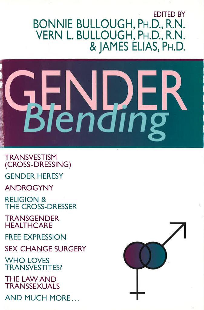 Gender Blending: Transvestism (Cross-Dressing), Gender Hersey, Androgyny, Religion & the Cross- Dresser, Transgender Healthcare, Free E als Buch