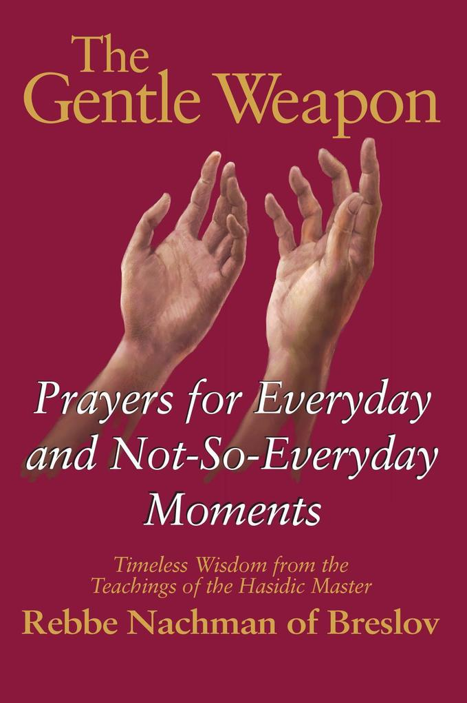 The Gentle Weapon: Prayers for Everyday and Not-So-Everyday Moments--Timeless Wisdom from the Teachings of the Hasidic Master, Rebbe Nach als Taschenbuch