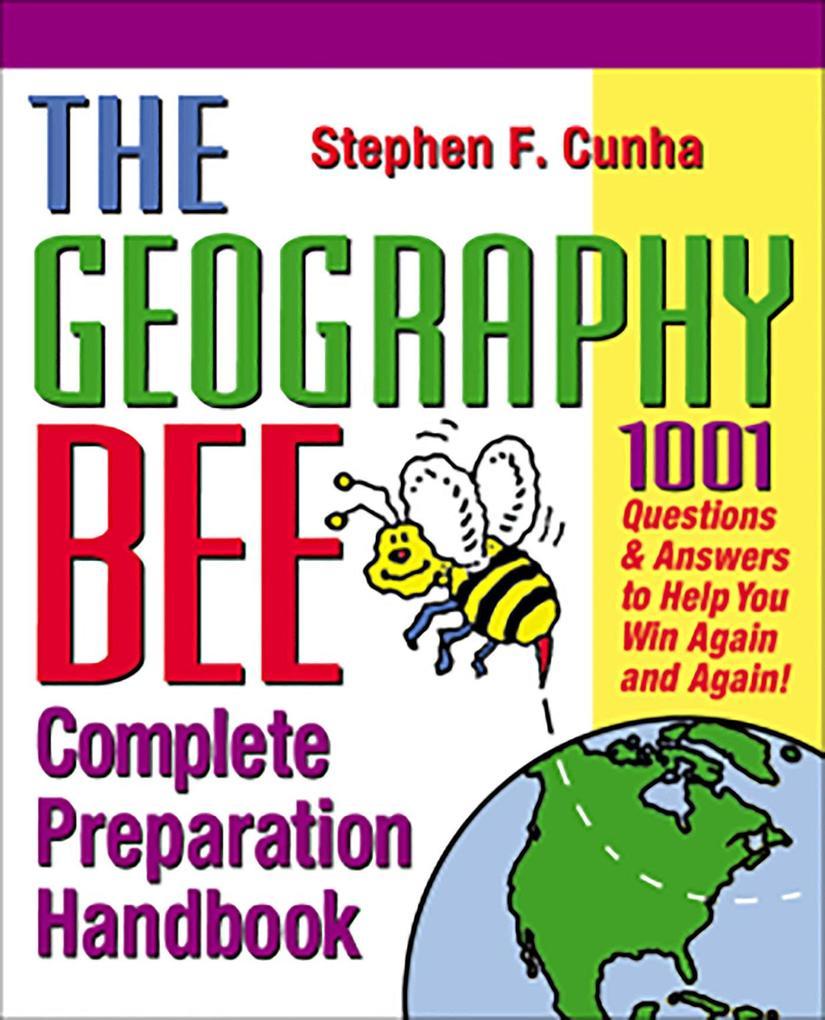 The Geography Bee Complete Preparation Handbook: 1,001 Questions & Answers to Help You Win Again and Again! als Taschenbuch