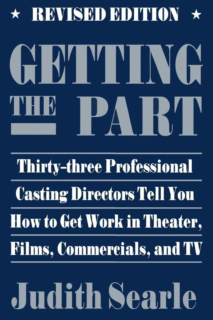 Getting the Part: Thirty-Three Professional Casting Directors Tell You How to Get Work in Theater, Films, and TV als Taschenbuch