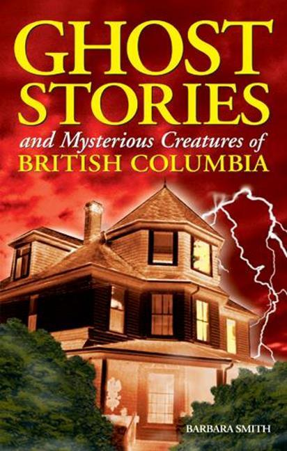 Ghost Stories and Mysterious Creatures of British Columbia als Taschenbuch