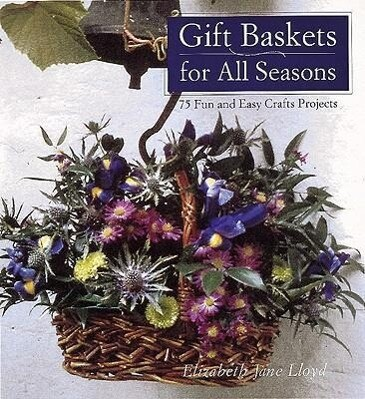 Gift Baskets for All Seasons: 75 Fun and Easy Craft Projects als Taschenbuch