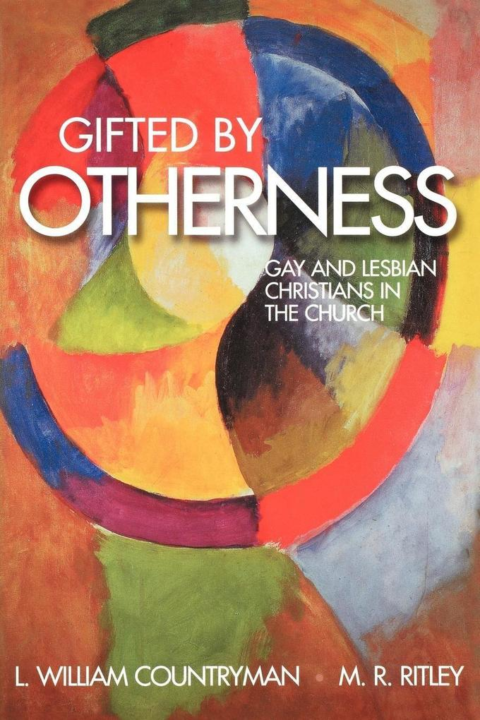 Gifted by Otherness: Gay and Lesbian Christians in the Church als Taschenbuch