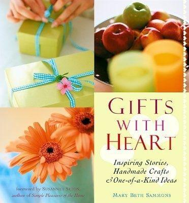 Gifts with Heart: Inspiring Stories, Handmade Crafts and One-Of-A-Kind Ideas als Taschenbuch