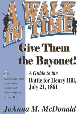 Give Them the Bayonet!: A Guide to the Battle for Henry Hill, July 21, 1861: A Walking Tour als Taschenbuch