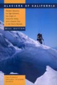 Glaciers of California: Modern Glaciers, Ice Age Glaciers, the Origin of Yosemite Valley, and a Glacier Tour in the Sierra Nevada als Taschenbuch