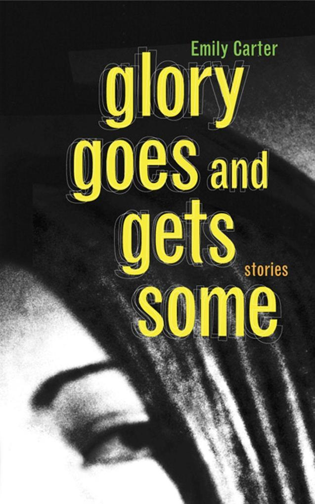Glory Goes and Gets Some: Stories als Buch