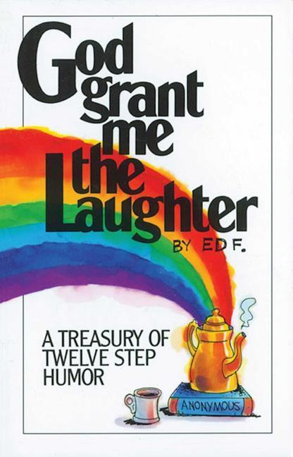 God Grant Me the Laughter: A Treasury of Twelve Step Humor als Taschenbuch