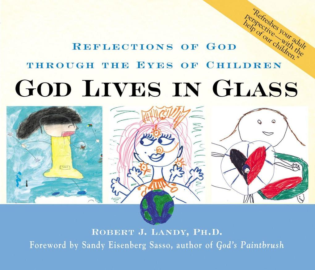 God Lives in Glass: Reflections of God Through the Eyes of Children als Buch